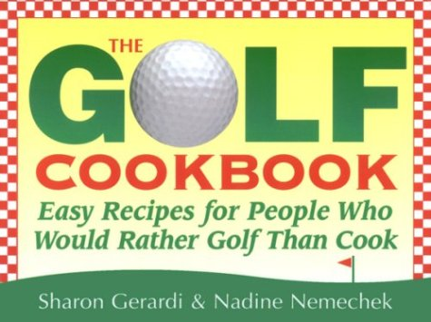 The Golf Cookbook: Easy Recipes for People Who Would Rather Golf Than Cook (0965750019) by Nadine Nemechek