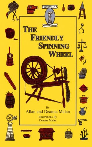 The Friendly Spinning Wheel (Michigan Pioneer Farmer: Malan, Allan R.,