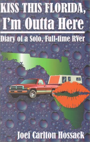 9780965750929: Kiss This Florida, I'm Outta Here : Diary of A Solo Full-time RVer