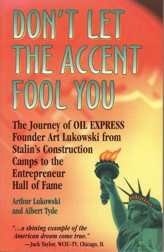 9780965752206: Don't let the accent fool you: The journey of Oil Express founder, Art Lukowksi, from Stalin's construction camps to the Entrepreneur Hall of Fame