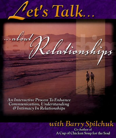 9780965753630: Let's Talk...about Relationships: A Guided, Interactive Process for You To: Discover Your Needs, Enhance Your Key Relationships, Develop a Greater Sen