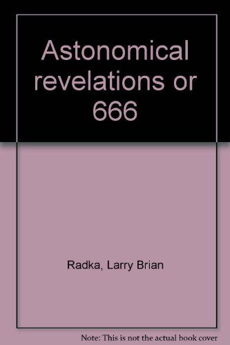 9780965754545: Astronomical Revelations on 666 : A Scientific and Historical Study of Asteroids and Comets with Respect to the Apocalypse