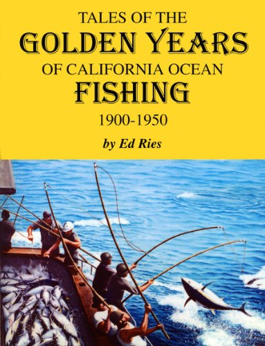 Tales of the Golden Years of California Ocean Fishing, 1900-1950
