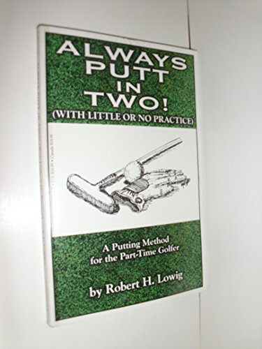 9780965755108: Always putt in two!: (with little or no practice) : a putting method for the part-time golfer