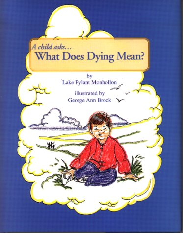 9780965756112: A Child Asks... What Does Dying Mean