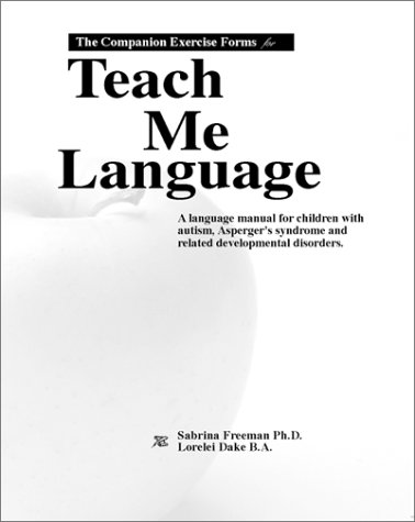 9780965756518: The Companion Exercise Forms for Teach Me Language: A Language Manual for Children With Autism, Asperger's Syndrome and Related Developmental Disorders