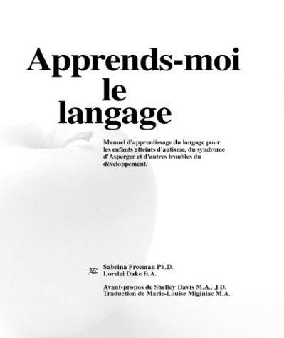 9780965756525: Apprends-Moi Le Langage: Manuel D'Apprentissage Du Langage Pour Les Enfants Atteints D'Autisme, Du Syndrome D'Asperger Et D'Autres Troubles Du Developpement (French Edition)