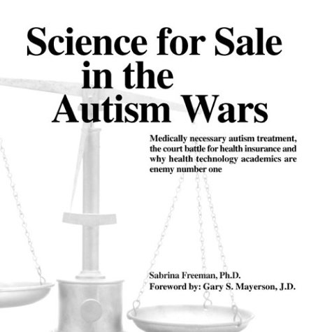 9780965756532: Science for Sale in the Autism Wars: Medically necessary autism treatment, the court battle for health insurance and why health technology academics are enemy number one