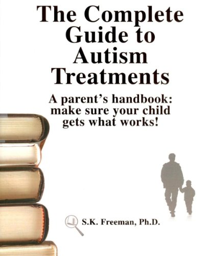9780965756563: The Complete Guide to Autism Treatments, A Parent's Handbook: Make Sure Your Child Gets What Works!