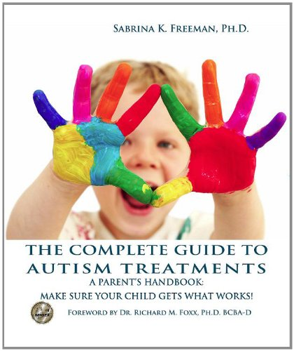 9780965756570: The Complete Guide to Autism Treatments. A parent's handbook: make sure your child gets what works!