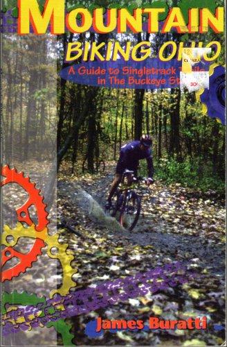 Mountain Biking Ohio : A Guide to Singletrack Trails in the Buckeye State, 2nd Edition: Buratti, ...