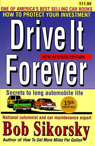 Drive It Forever: Secrets to Long Automobile Life: Sikorsky, Robert; Hague, George A.