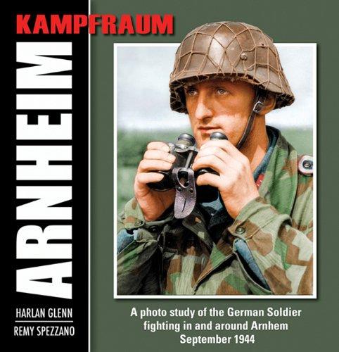 9780965758499: Kampfraum Arnheim: A Photo Study of the German Soldier Fighting in and Around Arnheim September 1944: A Photo Study of the German Soldier Fighting in ... Arnhem, September 1944 (Kampfraum Series)