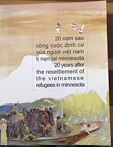 9780965759809: 20 Years After the Resettlement of the Vietnamese Refugees in Minnesota / 20 Nam Sau Cong Cuoc Dinh Cu Cua Nguoi Viet Nam Ti Nan Tai Minnesota