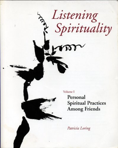 Listening spirituality, Vol. 1: Personal Spiritual Practices: Loring, Patricia