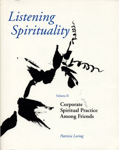Listening Spirituality: Vol II: Corporate Spiritual Practice: Patricia Loring