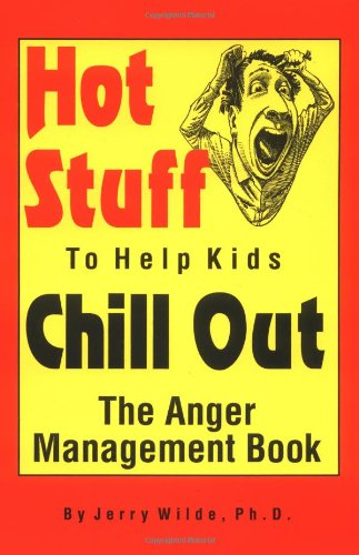 Hot Stuff to Help Kids Chill Out: Wilde, Jerry