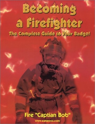 Becoming a Firefighter: The Complete Guide to Your Badge!: Smith, Bob