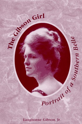 The Gibson Girl : Portrait of a: Gibson, Langhorne, Jr.