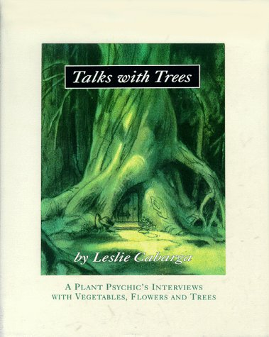 Talks with Trees; A Plant Psychic's Interviews with Vegetables, Flowers and Trees (9780965762809) by Leslie Cabarga