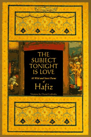 The Subject Tonight is Love: 60 Wild and Sweet Poems (0965763706) by Hafiz; Daniel James Ladinsky