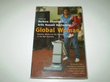 9780965764230: ({GLOBAL WOMAN: NANNIES, MAIDS AND SEX WORKERS IN THE NEW ECONOMY}) [{ Edited by Barbara Ehrenreich, Edited by Arlie Russell Hochschild }] on [July, 2003]