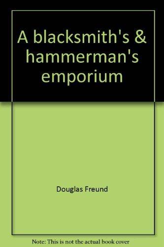 A blacksmith's & hammerman's emporium: A collection: Douglas Freund