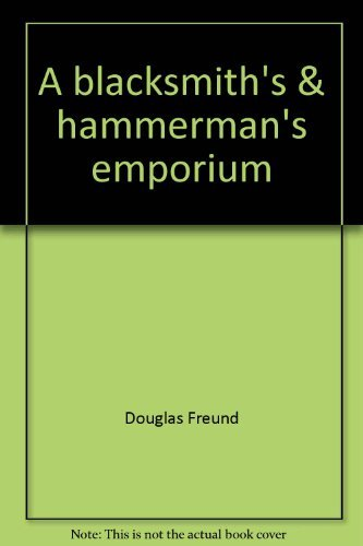 9780965765213: A blacksmith's & hammerman's emporium: A collection of rare trade literature from Ten prominent manufacturers of blacksmiths' tools