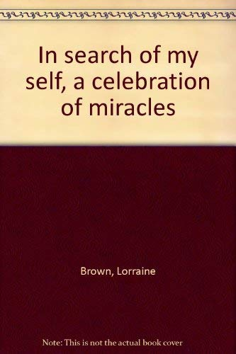 In Search of Myself : A Celebration of Miracles: Lorraine Brown