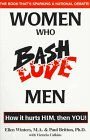 9780965765596: Women Who Bash/Love Men: How It Hurts Him, Then You!