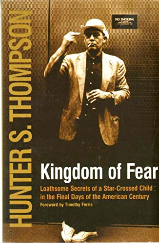 9780965766210: KINGDOM OF FEAR Loathsome Secrets of a Star-Crossed Child in the Final Days of the American Century by Hunter S. Thompson