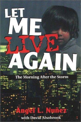 Let Me Live Again : The Morning After the Storm: Rev. Angel L. Nunez