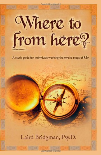 9780965769815: Where To From Here? A guide for individuals working the twelve steps of RSA.