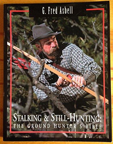 9780965770200: Stalking & Still-Hunting (The Ground Hunter's Bible) (The Ground Hunter's Bible)