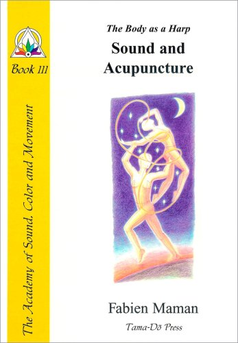The Body as a Harp: Sound and Acupuncture (Star to Cell Series Book III) (From star to cell : a ...