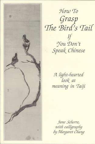 9780965771603: How To Grasp The Bird's Tail If You Don't Speak Chinese : A light-hearted look at meaning in Taijii