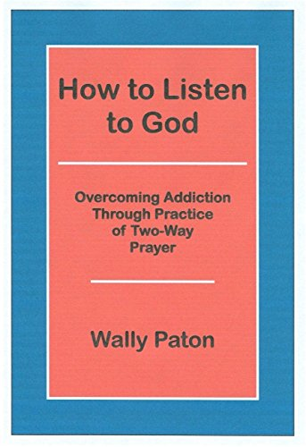 How to Listen to God: Overcoming Addiction: Wally Paton