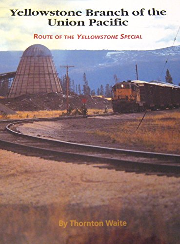 9780965772907: Yellowstone Branch of the Union Pacific. Route of the Yellowstone Special