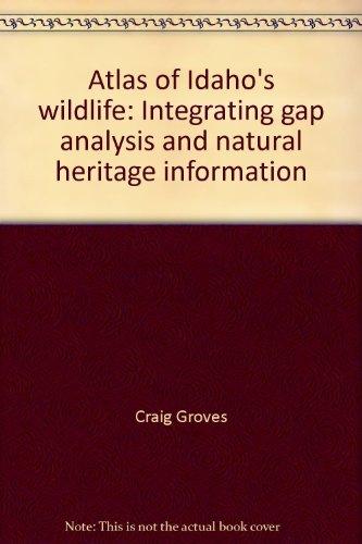 Atlas of Idaho's wildlife: Integrating gap analysis and natural heritage information