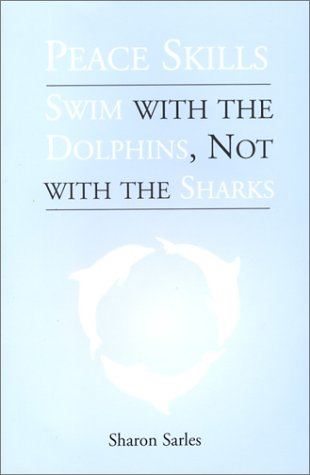 Peace Skills: Swim with the Dolphins, Not with the Sharks: Sarles, Sharon