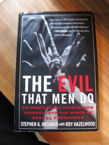 9780965782463: The Evil That Men Do: FBI Profiler Roy Hazelwood's Journey into the Minds of Sexual Predators