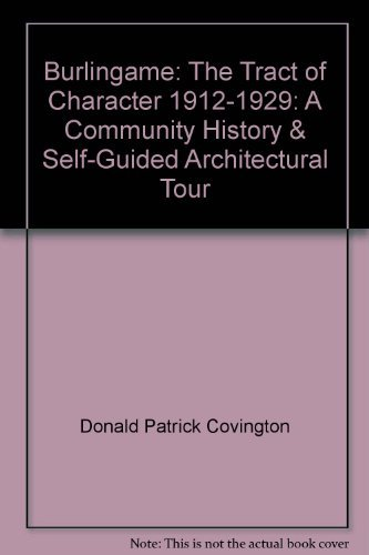 9780965783705: Burlingame: The tract of character, 1912-1929 : a community history & self-guided architectural tour