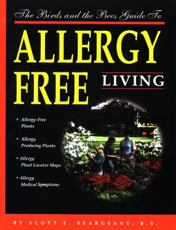 The Birds and the Bees Guide to Allergy-Free Living: Seargeant, Scott E.