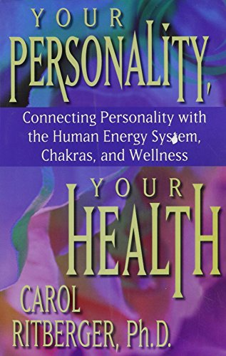 Your Personality, Your Health : Connecting Personality with the Human Energy System, Chakras, and ...