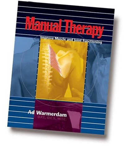 Manual Therapy: Improve Muscle & Joint Functioning: Warmerdam, Ad