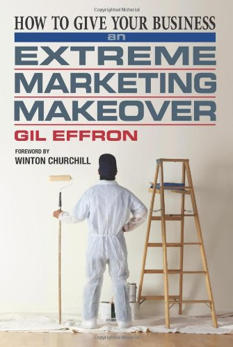 9780965791823: How to Give Your Business an Extreme Marketing Makeover