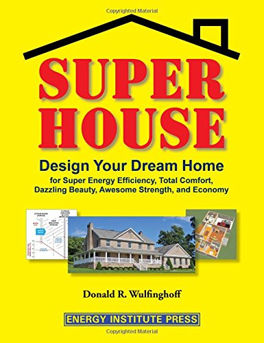 9780965792639: Super House: Design Your Dream Home for Super Energy Efficiency, Total Comfort, Dazzling Beauty, Awesome Strength, and Economy