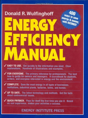 9780965792677: Energy Efficiency Manual: For Everyone Who Uses Engry, Pays for Utilities, Controls Energy Usage, Designs and Builds, Is Interested UN Energy and Environmental Preservation