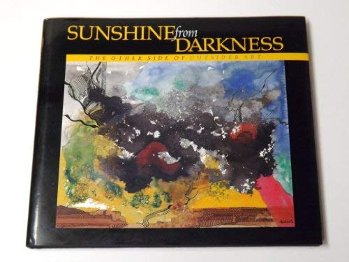 9780965795005: Sunshine from Darkness: The Other Side of Outsider Art, Artists Reaching Beyond the Stigma of Mental Illness