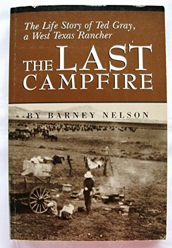 9780965798525: The Last Campfire: The Life Story of Ted Gray, a West Texas Rancher